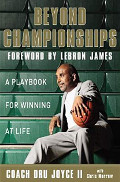 Buy Dru Joyce II's book BEYOND CHAMPIONSHIPS, featuring a foreword by LeBron James & closing piece by Michael Dequina